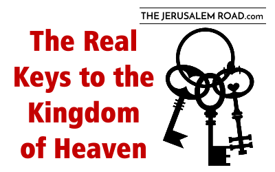 The Real Keys to the Kingdom of Heaven