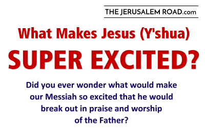 What Makes Jesus (Y'shua) Super Excited?