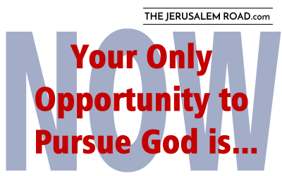 Your Only Opportunity to Pursue God is NOW!