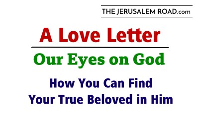 Our Eyes on God, How You Can Find Your True Beloved in Him.